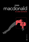 La côte barbare : Ross MacDonald, la Californie, les 50's, les maîtres chanteurs
