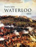 Waterloo 1815 : le récit précis et flamboyant d'une terrible défaite
